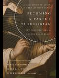 Becoming a Pastor Theologian: New Possibilities for Church Leadership