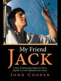 My Friend Jack: A Story of Adventurous Characters Drawn Together in a Later Half of the Last Century