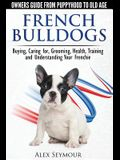 French Bulldogs - Owners Guide from Puppy to Old Age: Buying, Caring For, Grooming, Health, Training and Understanding Your Frenchie
