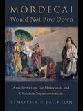 Mordecai Would Not Bow Down: Anti-Semitism, the Holocaust, and Christian Supersessionism