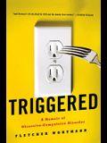 Triggered: A Memoir of Obsessive-Compulsive Disorder