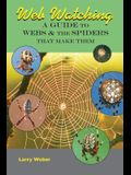 Web Watching: A Guide to Webs & the Spiders That Make Them