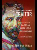 Luminous Traitor: The Just and Daring Life of Roger Casement, a Biographical Novel