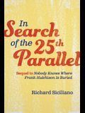 In Search of the 25th Parallel: Sequel to Nobody Knows Where Frank Hutchison Is Buried