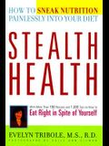 Stealth Health: How to Speak Nutrition Painlessly Into Your Diet