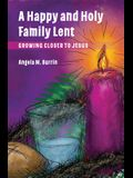 A Happy and Holy Family Lent: Growing Closer to Jesus