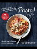 Super Easy Pasta!: Simple and Delicious Dinner Solutions