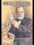 Germ Hunter: A Story about Louis Pasteur