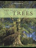 The Meaning of Trees: Botany - History - Healing - Love