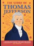 The Story of Thomas Jefferson: A Biography Book for New Readers