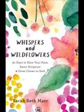 Whispers and Wildflowers: 30 Days to Slow Your Pace, Savor Scripture & Draw Closer to God