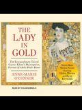 The Lady in Gold Lib/E: The Extraordinary Tale of Gustav Klimt's Masterpiece, Portrait of Adele Bloch-Bauer