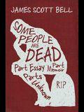 Some People Are Dead: Part Essay, Part Memoir, Parts Unknown