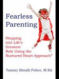 Fearless Parenting: Stepping Into Life's Greatest Role with the Nurtured Heart Approach