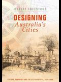 Designing Australia's Cities: Culture, Commerce and the City Beautiful, 1900�1930
