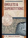 Amulets and Superstitions: The Original Texts With Translations and Descriptions of a Long Series of Egyptian, Sumerian, Assyrian, Hebrew, Christ