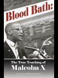 Blood Bath: The True Teachings Of Malcolm X Seldom Told