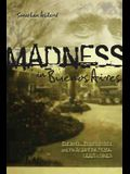 Madness in Buenos Aires: Patients, Psychiatrists and the Argentine State, 1880-1983