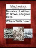 Narrative of William W. Brown, a Fugitive Slave.