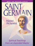 Saint Germain--Master Alchemist: Spiritual Teachings from an Ascended Master