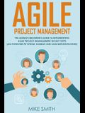 Agile Project Management: The Ultimate Beginner's GUIDE to Implementing Agile Project Management in EASY STEPS (an Overview of Scrum, Kanban and