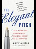 The Elegant Pitch: Create a Compelling Recommendation, Build Broad Support, and Get It Approved