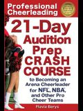 Professional Cheerleading: 21-Day Audition Prep Crash Course: To Becoming an Arena Cheerleader for NFL, NBA, and Other Pro Cheer Teams