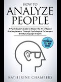 How to Analyze People: A Psychologist's Guide to Master the Art of Speed Reading Anyone, Through Psychological Techniques & Body Language Ana