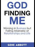 God Finding Me: Winning in Business but Failing Miserably at Relationships and Life