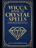 Wicca Book of Crystal Spells: A Beginner's Book of Shadows for Wiccans, Witches, and Other Practitioners of Crystal Magic