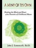 A Mind of Its Own: Healing the Mind and Heart of the Parasite of Childhood Abuse