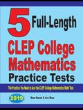 5 Full-Length CLEP College Mathematics Practice Tests: The Practice You Need to Ace the CLEP College Mathematics Test