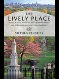 The Lively Place: Mount Auburn, America's First Garden Cemetery, and Its Revolutionary and Literary Residents