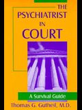 The Psychiatrist in Court: A Survival Guide