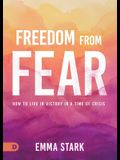 Freedom from Fear: How to Live in Victory in a Time of Crisis