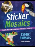 Sticker Mosaics: Exotic Animals: Create Stunning Paintings with 1,252 Stickers!