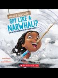 What If You Could Spy Like a Narwhal!?: Explore the Superpowers of Amazing Animals