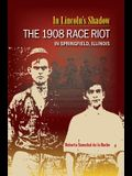 In Lincoln's Shadow: The 1908 Race Riot in Springfield, Illinois