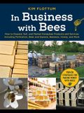 In Business with Bees: How to Expand, Sell, and Market Honeybee Products and Services Including Pollination, Bees and Queens, Beeswax, Honey