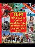 101 Things You Gotta Do Before You're 12! [With More Than 150 Stickers]