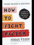 How to Fight Racism Young Reader's Edition: A Guide to Standing Up for Racial Justice