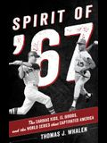 Spirit of '67: The Cardiac Kids, El Birdos, and the World Series That Captivated America