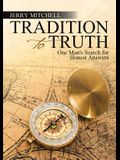 Tradition to Truth: One Man's Search for Honest Answers