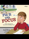 Fix It with Focus: A Story about Ignoring Distractions and Staying on Task