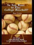 So You Want to Play College Baseball?: 131 Things Every Ball Player Needs to Know About College Baseball