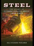 Steel: The Story of Pittsburgh's Iron & Steel Industry, 1852-1902