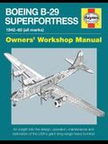 Boeing B-29 Superfortress Manual 1942-60 (All Marks): An Insight Into the Design, Operation, Maintenance and Restoration of the Usa's Giant Long-Range