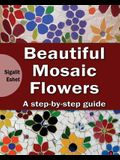 Beautiful Mosaic Flowers: A step-by step guide