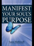 Manifest Your Soul's Purpose: The Essential Guide for Life and Work