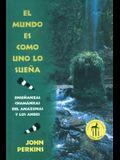 El Mundo Es Como Uno Lo Sueña: Enseñanzas Chamánicas del Amazonas Y Los Andes = The World is as You Dream It